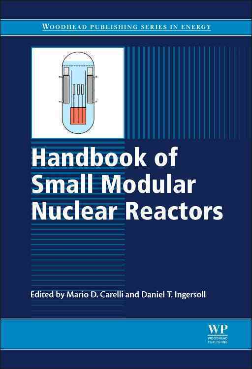 Handbook of Small Modular Nuclear Reactors By Carelli, Mario D./ Ingersoll, Daniel T.